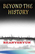 BEYOND THE HISTORY oleh reanyEryun