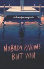NOBODY KNOWS BUT YOU by damnfamxinifinite