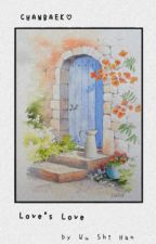 Love's Love🚨{Complete}(Uni+Zaw) by khine_Yeol