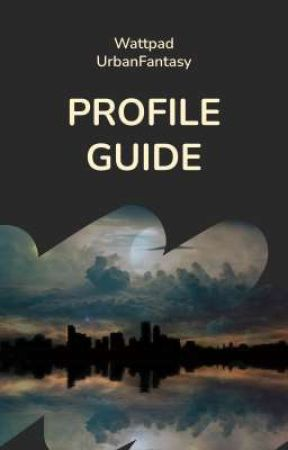 WattpadUrbanFantasy: Profile Guide by WattpadUrbanFantasy