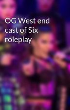 OG West end cast of Six roleplay by KHowardisasmolbean