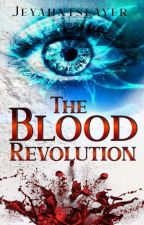 THE BLOOD REVOLUTION by jeyahntSlayer