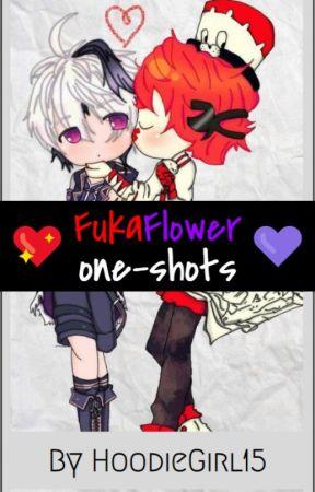 FukaFlower One-Shots by HoodieGirl15
