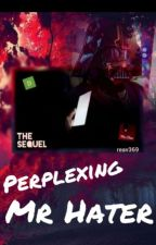 Perplexing Mr. Hater [The Sequel.] by reav369