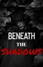 Beneath The Shadows (BXB) by Ashe_frost