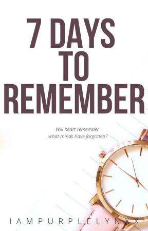 7 DAYS TO REMEMBER by iampurplelynxx