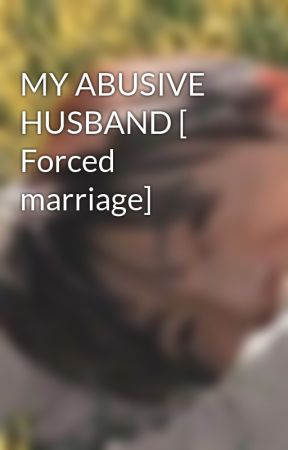 MY ABUSIVE HUSBAND [ Forced marriage]   by BTS_CUTE_ANGEL