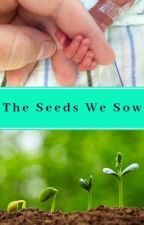 The Seeds We Sow by Raven5555