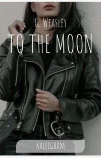 To the Moon ✩☽ G. Weasley cover