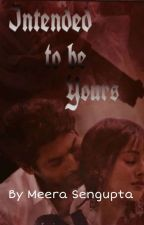 Intended To Be Yours ✔ (Completed)  by meera_sengupta