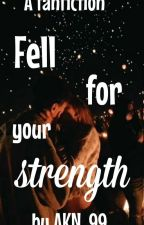 Fell In Love With Your Strength by AKN_99