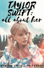 TAYLOR SWIFT : all about her (English/Français) by myriamcouallier