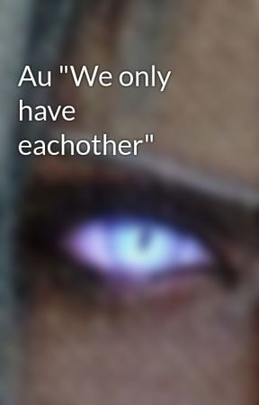 """Au """"We only have eachother"""" by Marker_is_lost"""