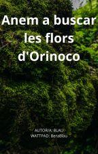 Anem a Buscar les flors d'Orinoco per BeraBlau
