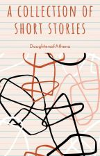 A Collection of Short Stories by DaughtersofAthena_