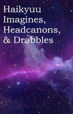 Haikyuu Imagines, Headcanons, & Drabbles by seraphicdemons