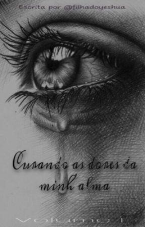 Curando as dores da minh'alma! Vol 1  by Filhadoyeshua