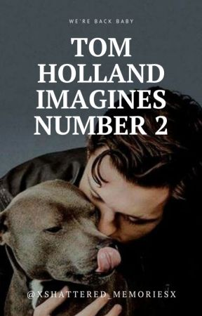 Tom Holland Imagines #2 by XShattered_Memoriesx