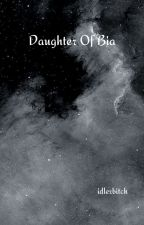 Daughter Of Bia by idlerbitch