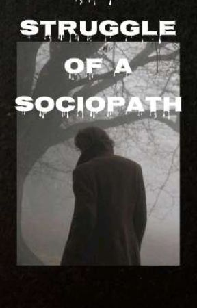 The Struggle Of A Sociopath by LeahWriter123