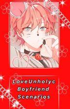 LoveUnholyc Boyfriend Scenarios by Apieceoftrashykawa