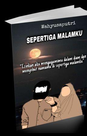 SEPERTIGA MALAMKU by Wahyusaputri_