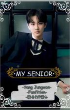MY SENIOR || Yang Jungwon Fanfiction || ENHYPEN ||Yang Jungwon×Reader  by yangjungwonshii