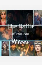 The Battle Of The Two Wives by ZeynebAlp