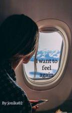 I want to feel again  by Jonika02