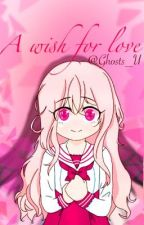 A Wish For Love by Ghosts_U