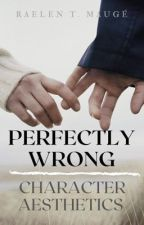 Perfectly Wrong | Character Aesthetics by RaelenTM_writes