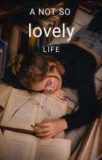 A Not So Lovely Life by Dan--allyn