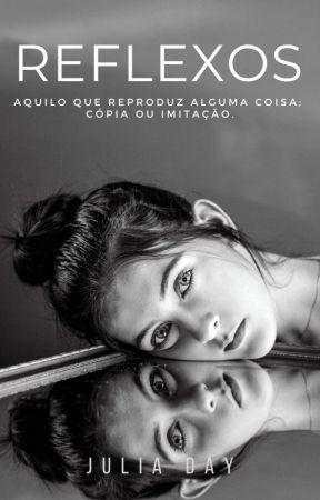 Reflexos by juliadayjulia