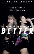 Better [JENLISA] by Jendeukim9697