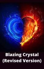 Blazing Crystal (Revised Version) by FaithHarris8
