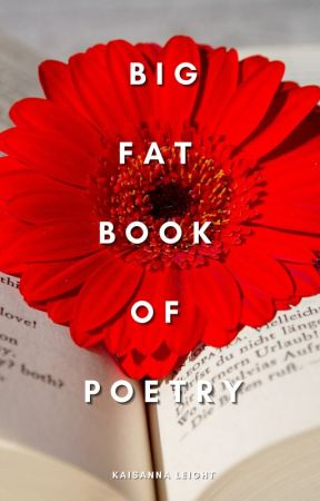 Big Fat Book of Poetry by KaisannaLeight