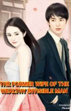 ✅THE FORMER WIFE OF THE WEALTHY INVISIBLE MAN by ReBorn14344