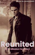 Reunited {Kol Mikaelson Fanfiction} *Slow Updates* by paula21_xo