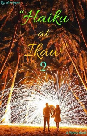 """""""Haiku at Ikaw"""" 2: Second Poetry Book [COMPLETED] by air-styper"""