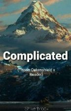 Complicated (Thorin Oakenshield x Reader) by Shiverbrook