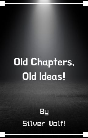 Old Chapters, Old Ideas! by Rogue_Warrior1