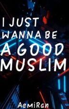 I Just Wanna be a Good Muslim by AemiRan