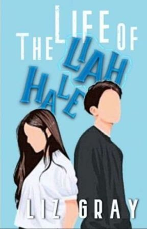 The Life Of Liah Hale by LizGrayTheGreat