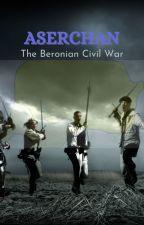 Aserchan: The Beronian Civil War by immanueligwe151