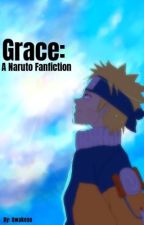 Grace: A Naruto Fanfiction by Qwakexo
