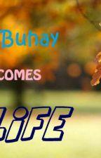 When buhay becomes Life (ON GOING) ni jenny_kulot