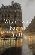 wish I was bad at math by alexia-ny