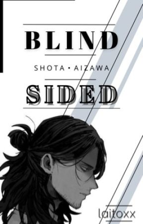  Blindsided - [Shota Aizawa]   by W0lv35-0f-L16h7