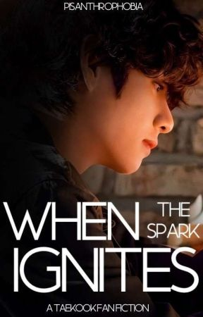 WHEN THE SPARK IGNITES | TAEKOOK by Pisanthrophobia_