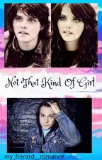 Not That Kind Of Girl (Frerard) by my_frerard__romance